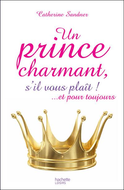 Un prince charmant, s'il vous plait ! ... Et pour toujours