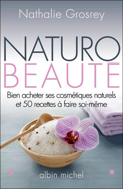 Naturo-Beauté -Bien acheter ses cosmétiques naturels et 50 recettes à faire soi-même