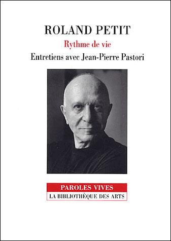 Roland Petit. Rythme de vie. Entretiens avec Jean-Pierre Pastori