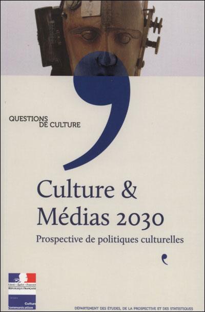 Culture et medias 2030 prospective de politiques culturelles