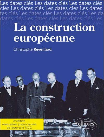 Les dates-clés de la construction européenne. Des origines jusqu'à la crise de l'euro
