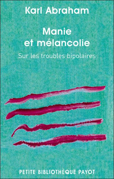 Manie et mélancolie - Sur les troubles bipolaires