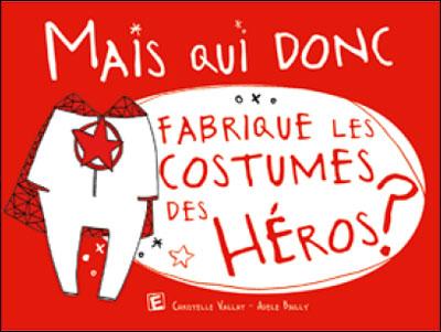 Mais qui donc fabrique les costumes des super heros