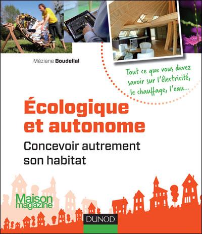 Ecologique et autonome - Concevoir autrement son habitat