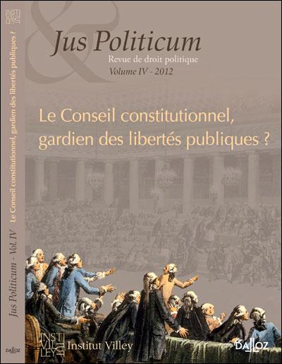 Le Conseil constitutionnel. gardien des libertés publiques ? Jus Politicum N°IV - 2012