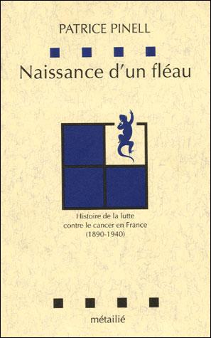 Naissance d'un fléau : Histoire de la lutte contre le cancer en France 1890-1940