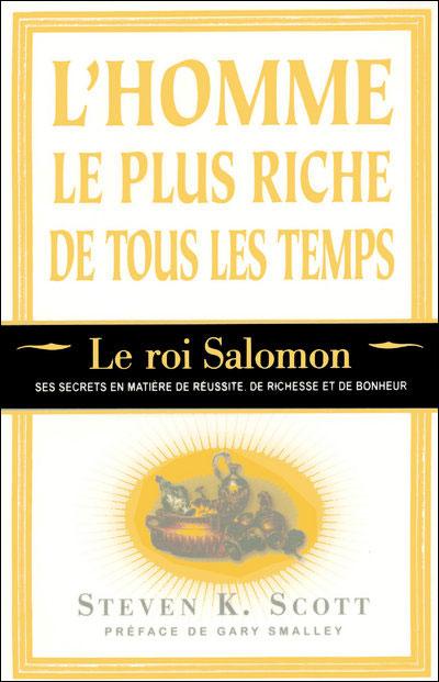 L'homme le plus riche de tous les temps - Le roi Salomon - ses secrets en matière de réussite riches