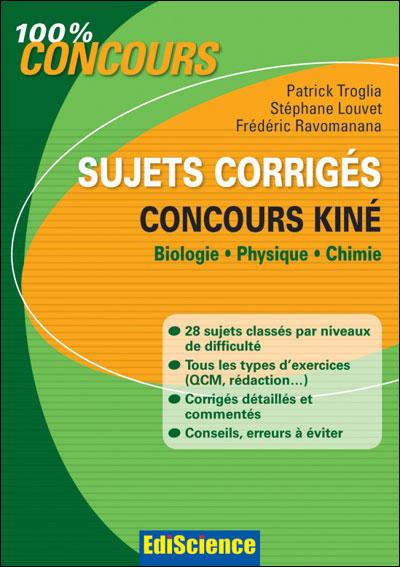 Sujets corrigés concours Kiné - 2e éd. - Biologie, Physique, Chimie