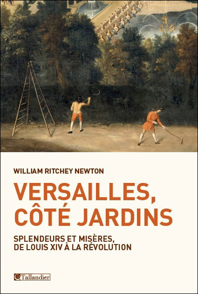 Versailles cote jardins splendeurs et miseres de louis xiv a la revolution