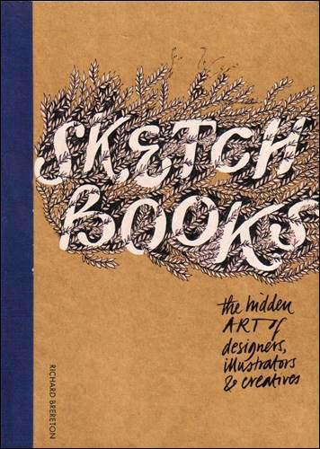 Sketchbooks, the hidden art of designers : illustrators and creatives