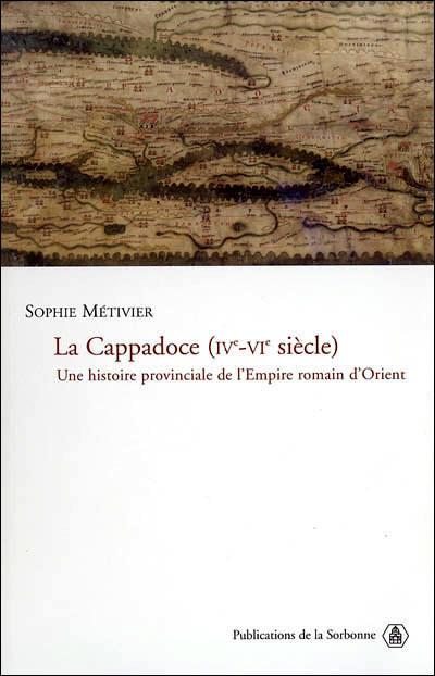La Cappadoce, IVe-VIe siècle une histoire provinciale de l'Empire romain d'Orient