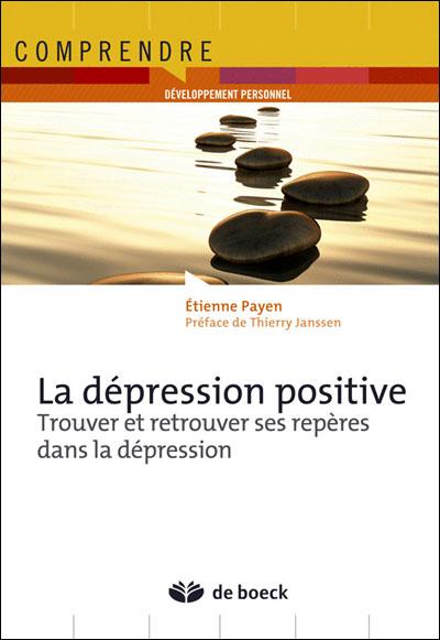 La dépression positive, trouver et retrouver ses repères dans la dépression