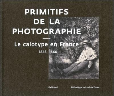 Le calotype français des primitifs de la photographie