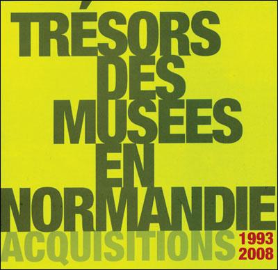 Tresors des musees en normandie acquisitions 1993-2008