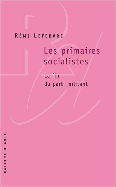 Les Primaires socialistes. La fin du parti militant