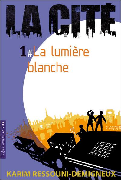 La cité - Tome 1 : La cite 1 - la lumiere blanche