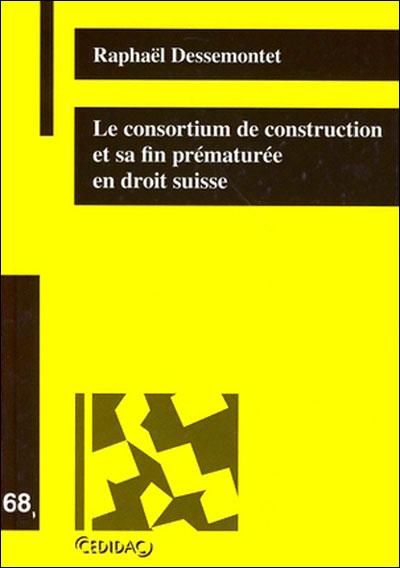 Le consortium de construction et sa fin prematuree en droit suisse (tome 68)