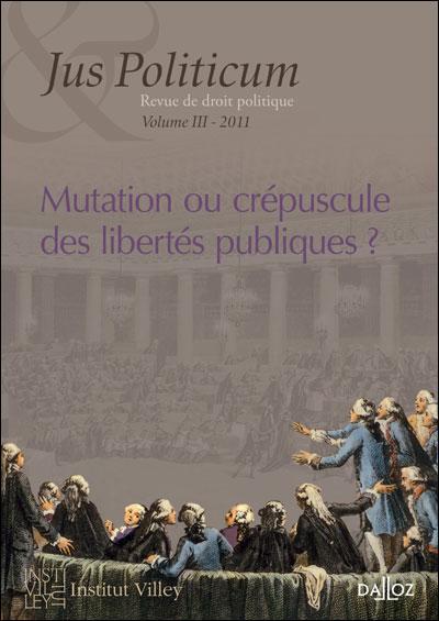 Mutation ou crépuscule des libertés publiques ? Jus Politicum N°III - 2011 - 1ère édition