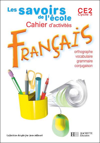 Les Savoirs de l'école Français CE2 - Cahier d'exercices - Ed.2004