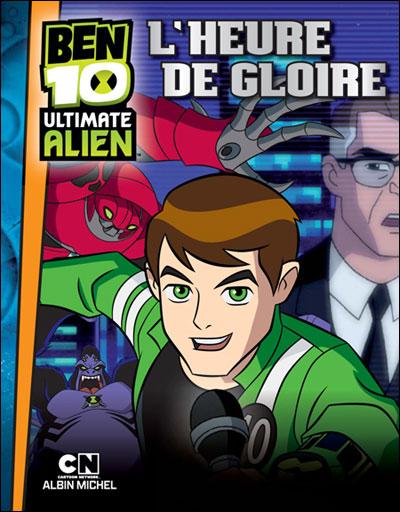Ben 10 -  : Ultimate Alien : L'heure de gloire