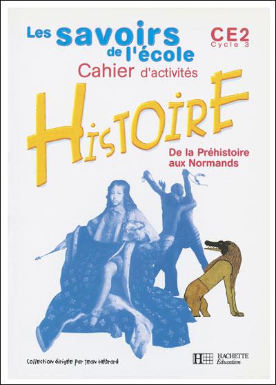 Les Savoirs de l'école Histoire CE2 - Cahier d'activités - Ed.2003
