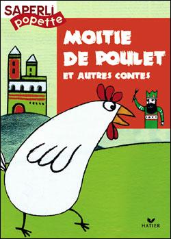 Saperlipopette CP - Moitié-de-Poulet et autres contes, album 5