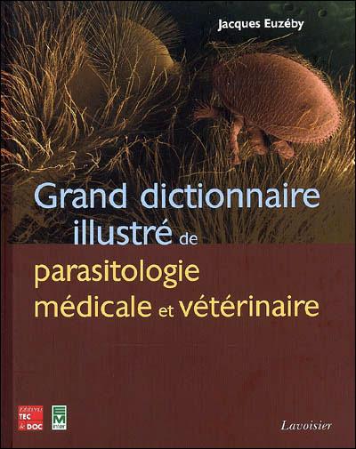 Grand dictionnaire illustré de parasitologie médicale et vétérinaire