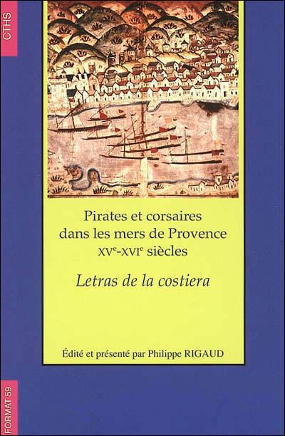 Pirates et corsaires dans les mers de provence xv - xviie siecle