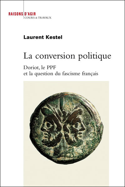 La Conversion politique. Doriot, le PPF et la question du fascisme français