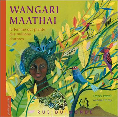 Wangari maathai la femme qui plante des millions d'arbr