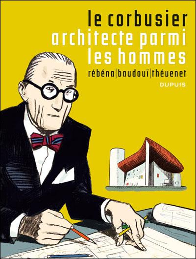 Le Corbusier - Le corbusier,Architecte parmi les hommes