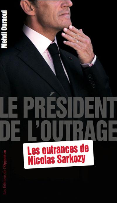 Le Président de l'outrage - Les outrances de Nicolas Sarkozy