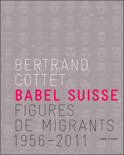 Babel suisse : figures de migrants (1956-2011)