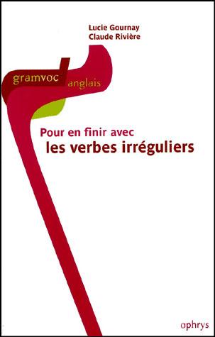 Pour En Finir Avec Les Verbes Irreguliers En Anglais Broche Lucie Gournay Claude Riviere Achat Livre Fnac