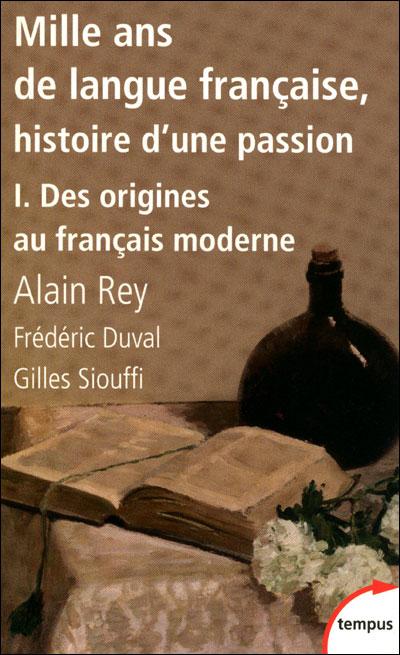 Mille ans de langue française, histoire d'une passion - tome 1 Des origines au français moderne