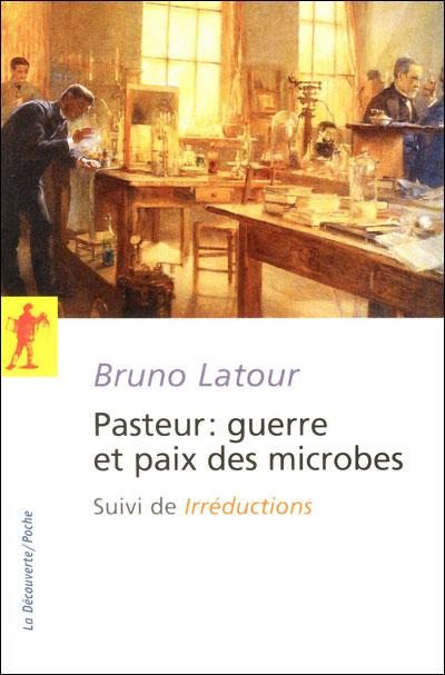Pasteur : guerre et paix des microbes, suivi de Irréductions - Nouvelle Édition