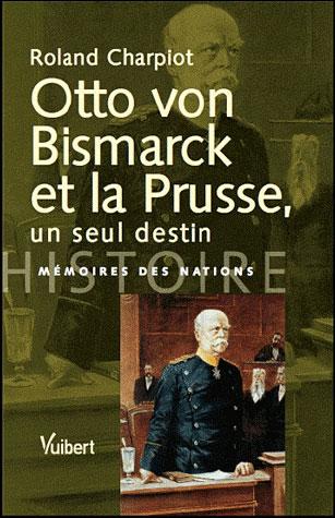 Otto Von Bismark et la Prusse, un seul destin