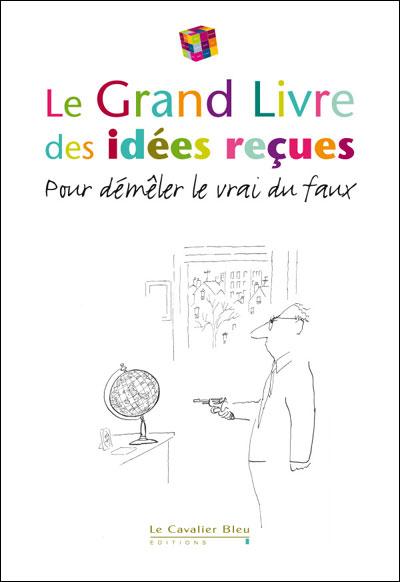Grand livre des idees recues (le) 2011