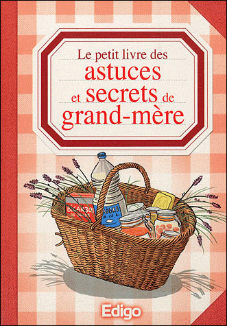 Le petit livre des astuces et secrets de grand-mère