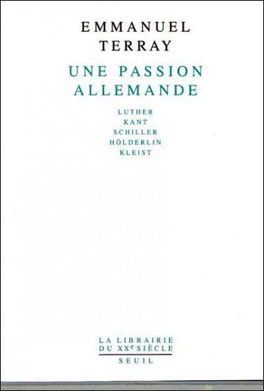 Une passion allemande. Luther, Kant, Schiller, Hölderlin, Kleist