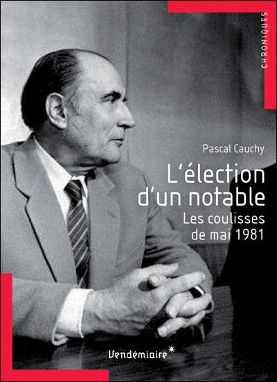 L'election d'un notable  - les coulisses de mai 1981
