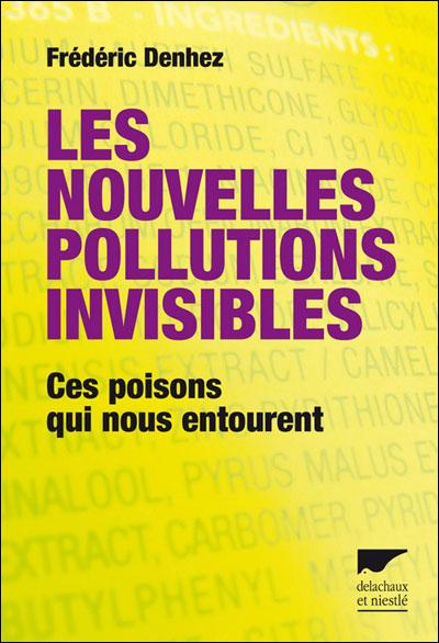 Les nouvelles pollutions invisibles. Ces poisons qui nous entourent