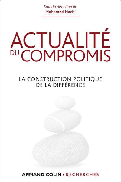 Actualité du compromis - La construction politique de la différence