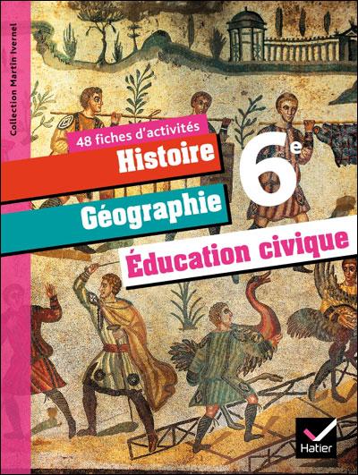 Histoire-Géographie et Education Civique 6ème éd. 2009 - Fiches d'activités
