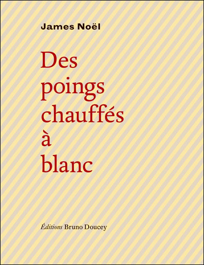 Des poings chauffes a blanc