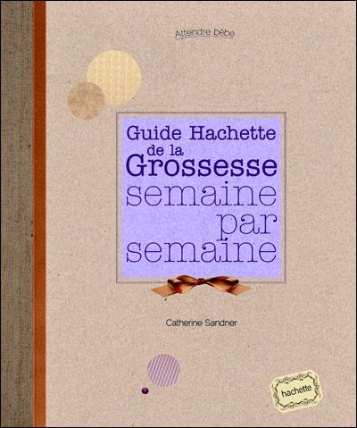 Le guide Hachette de la grossesse semaine par semaine