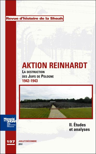 Revue d'histoire de la shoah n°197 Aktion Reinhardt, tome 2: Etudes et analyses