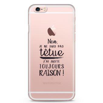 Coque iPhone 6 6s Je Ne Suis Pas Tetue J ai Juste Toujours Raison Souple Transparente Encre Noir