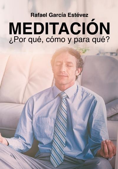 """""""Meditación. ¿Por qué, cómo y para qué?""""."""
