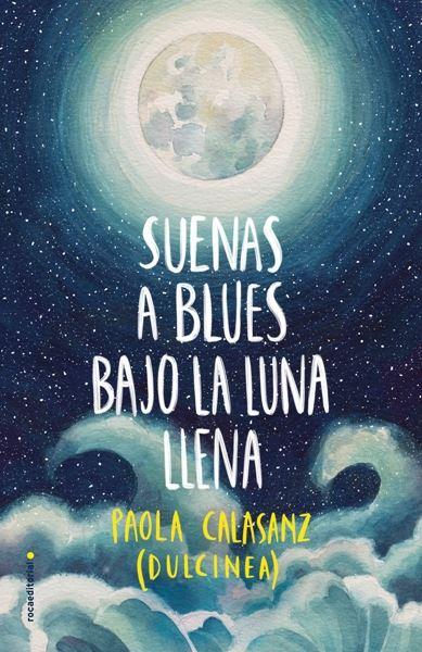 """""""Suenas a blues bajo la luna llena"""", lo nuevo de Paola Calasanz"""